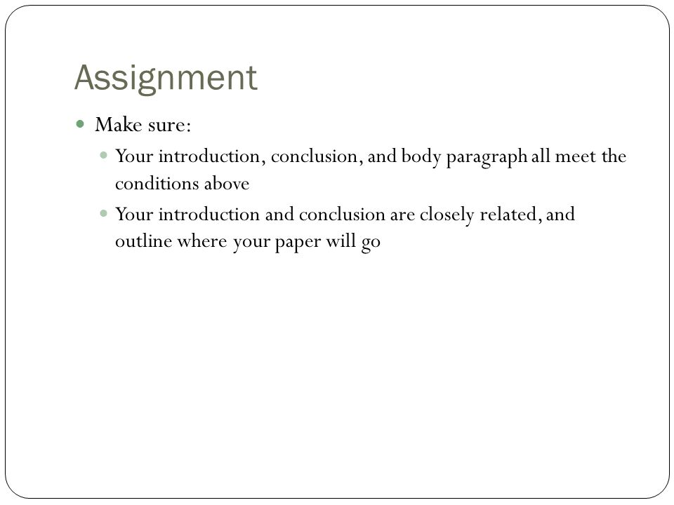 Assignment Make sure: Your introduction, conclusion, and body paragraph all meet the conditions above.