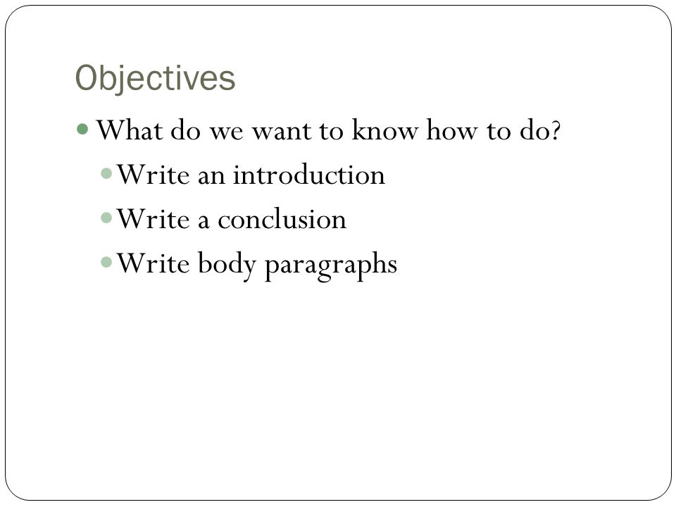 Objectives What do we want to know how to do Write an introduction