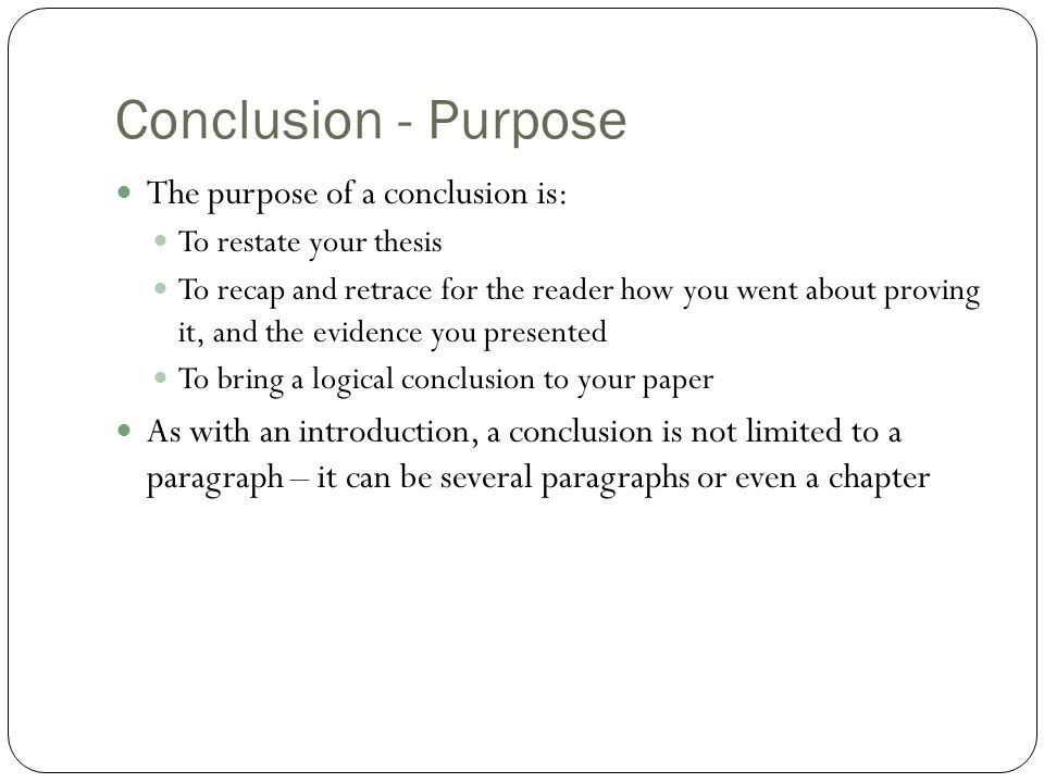 Conclusion - Purpose The purpose of a conclusion is: