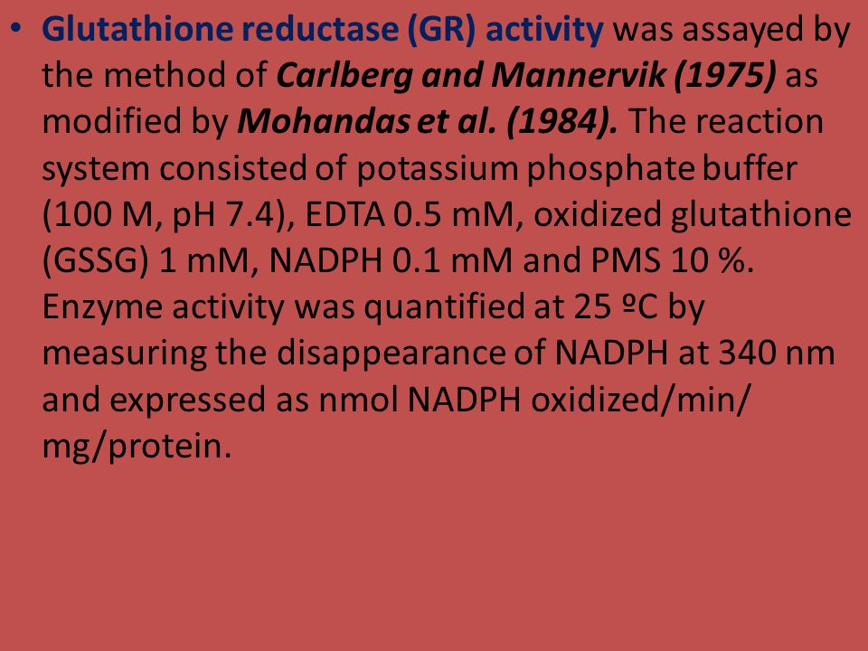 Glutathione reductase (GR) activity was as­sayed by the method of Carlberg and Mannervik (1975) as modified by Mohandas et al.