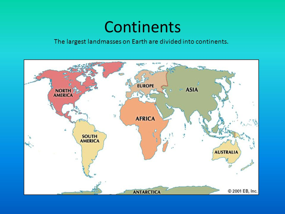 The largest landmasses on Earth are divided into continents.