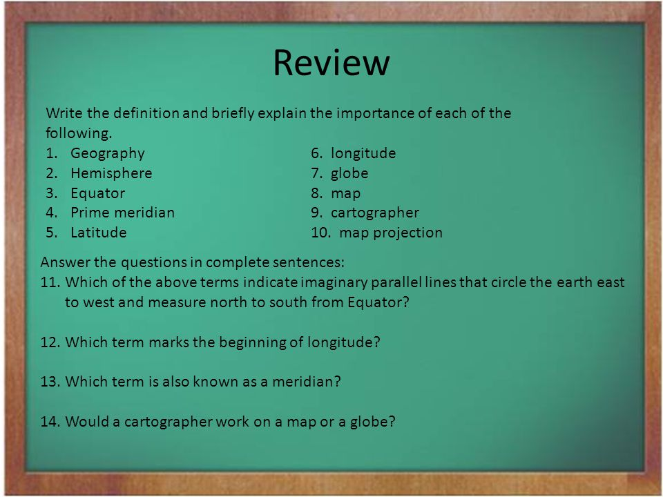 Review Write the definition and briefly explain the importance of each of the following. Geography 6. longitude.