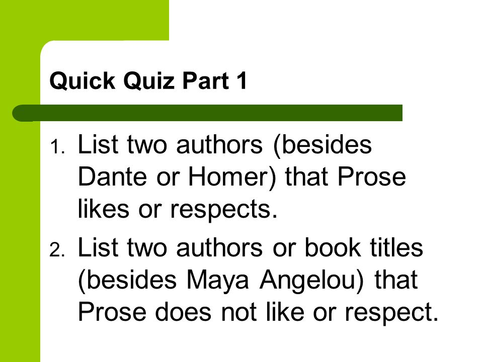 Quick Quiz Part 1 List two authors (besides Dante or Homer) that Prose likes or respects.