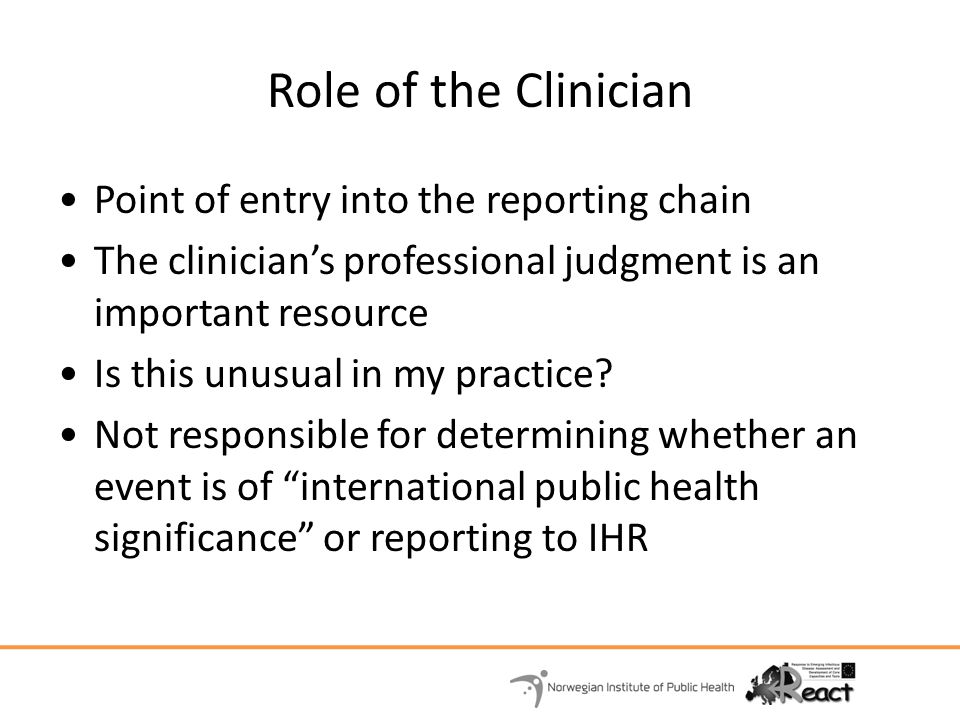Role of the Clinician Point of entry into the reporting chain