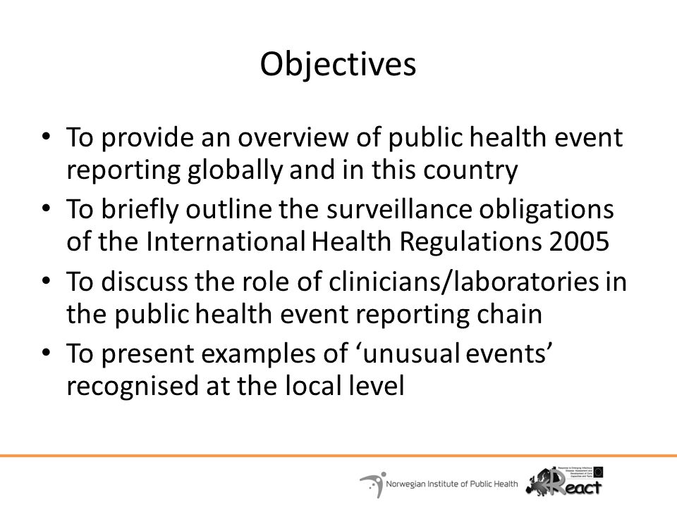 Objectives To provide an overview of public health event reporting globally and in this country.