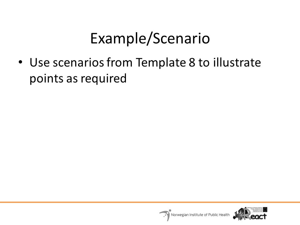 Example/Scenario Use scenarios from Template 8 to illustrate points as required.