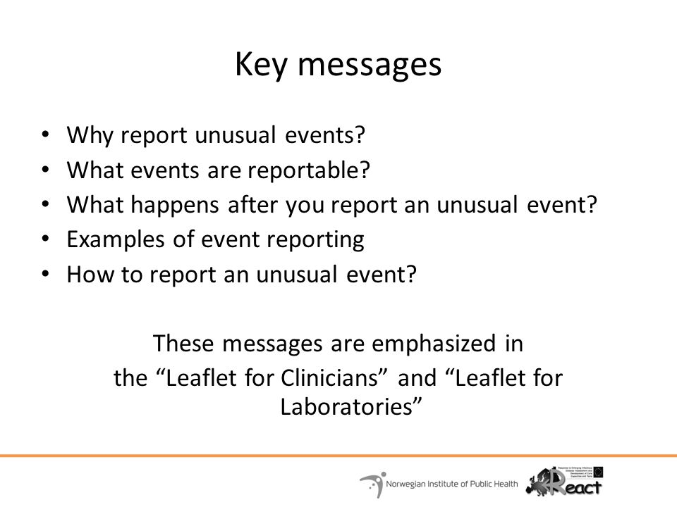 Key messages Why report unusual events What events are reportable