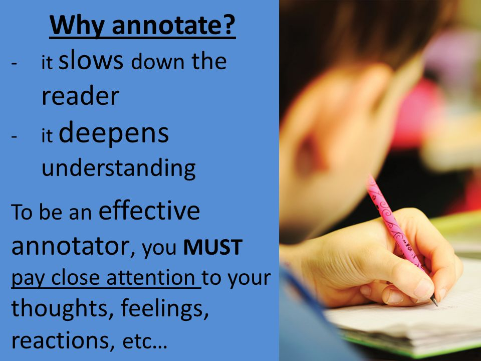 Why annotate it slows down the reader. it deepens understanding.