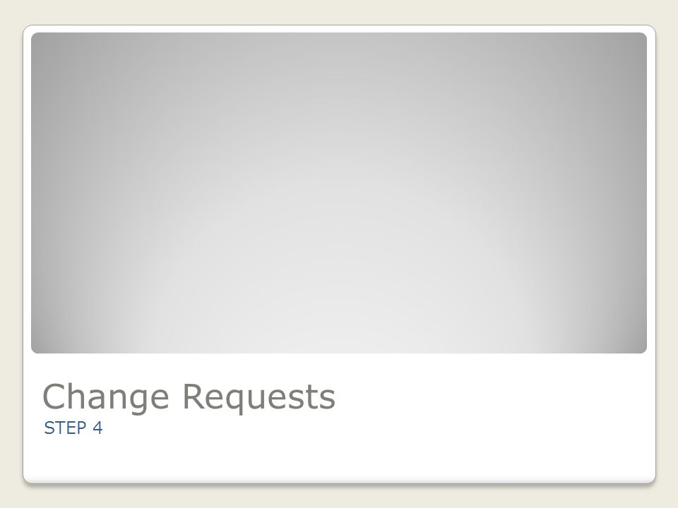 Change Requests STEP 4