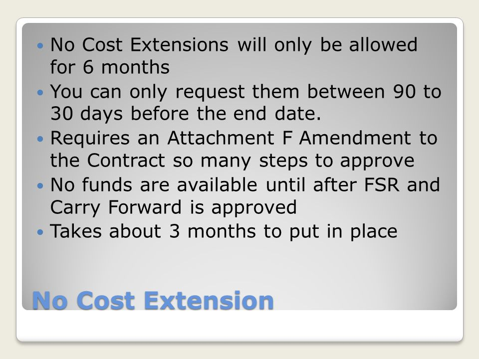 No Cost Extension No Cost Extensions will only be allowed for 6 months