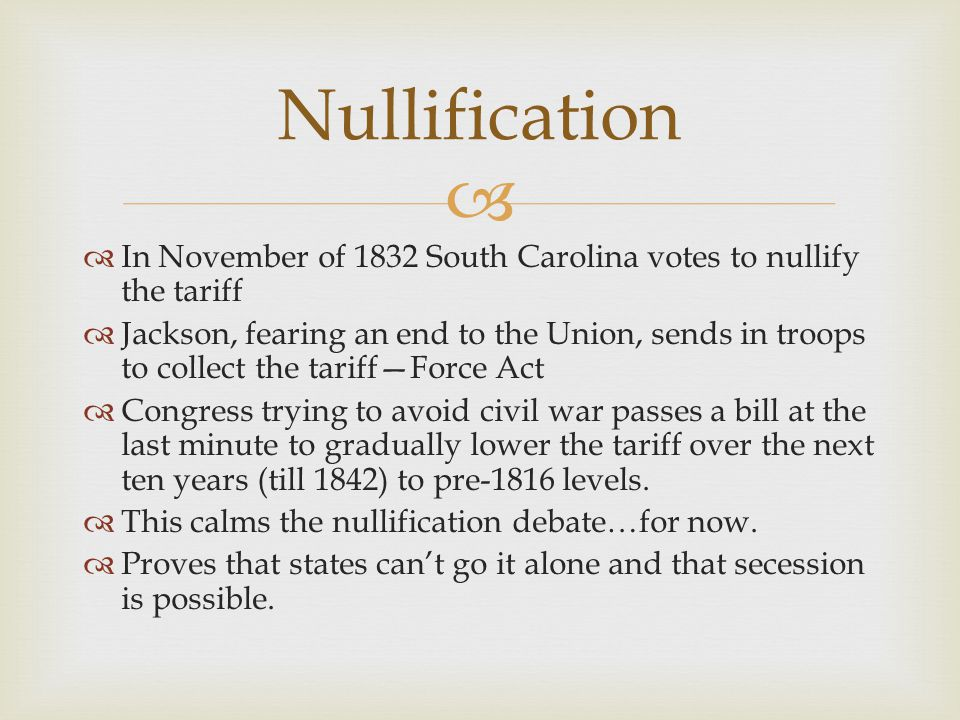 Nullification In November of 1832 South Carolina votes to nullify the tariff.