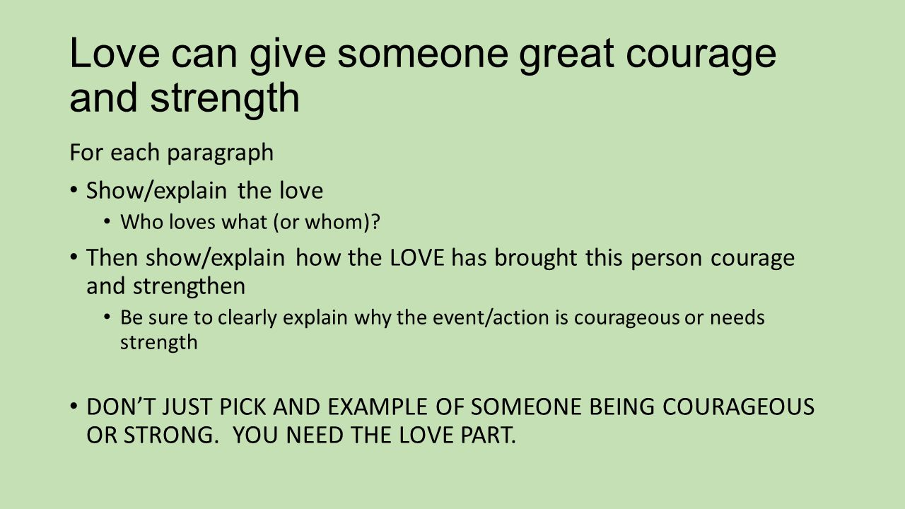 Love can give someone great courage and strength
