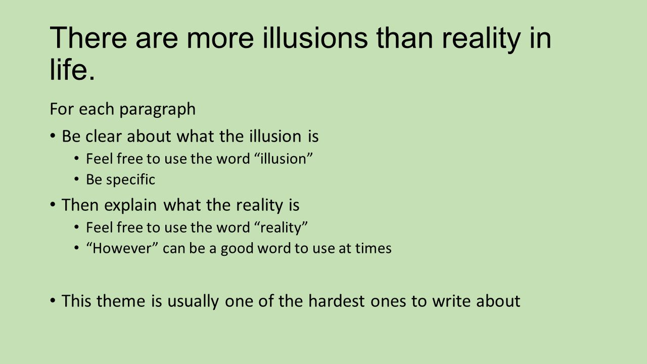 There are more illusions than reality in life.