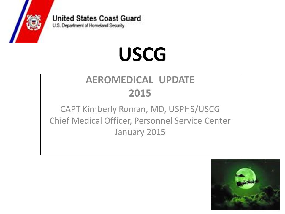 USCG AEROMEDICAL UPDATE 2015 CAPT Kimberly Roman, MD, USPHS/USCG