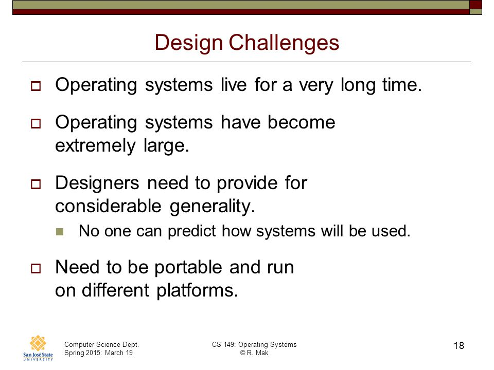 Design Challenges Operating systems live for a very long time.