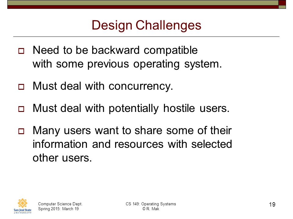 Design Challenges Need to be backward compatible with some previous operating system. Must deal with concurrency.