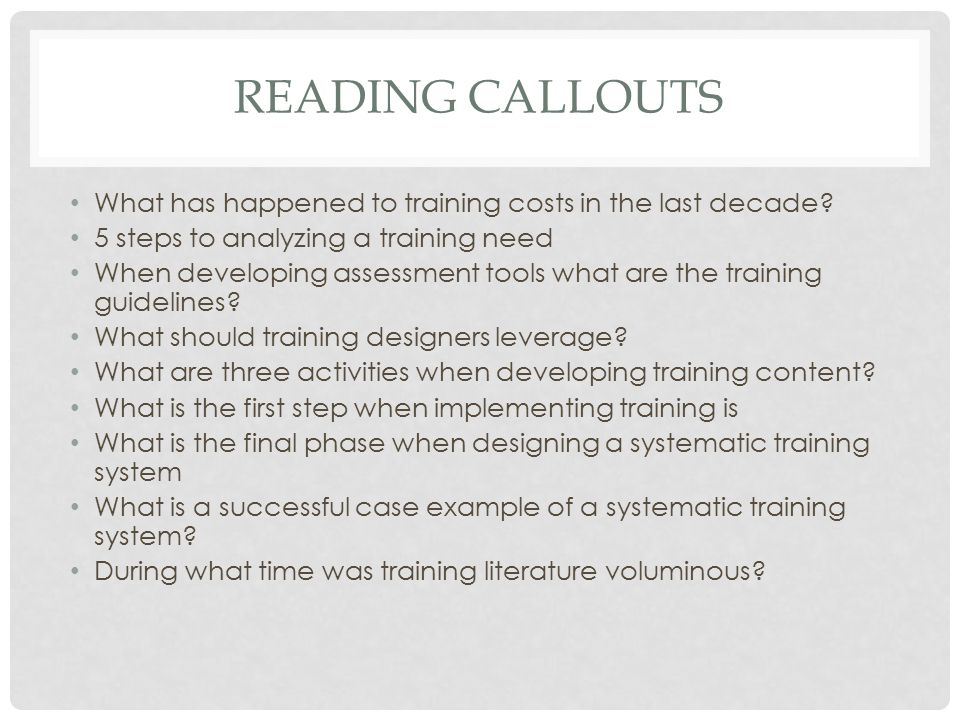 Reading Callouts What has happened to training costs in the last decade 5 steps to analyzing a training need.