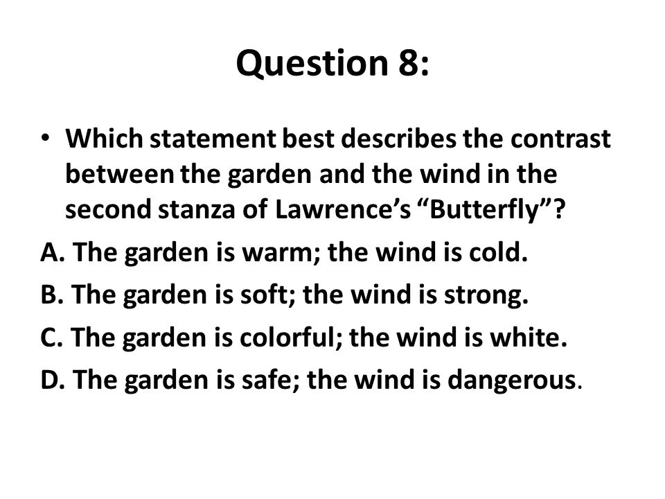 Question 8: Which statement best describes the contrast between the garden and the wind in the second stanza of Lawrence's Butterfly