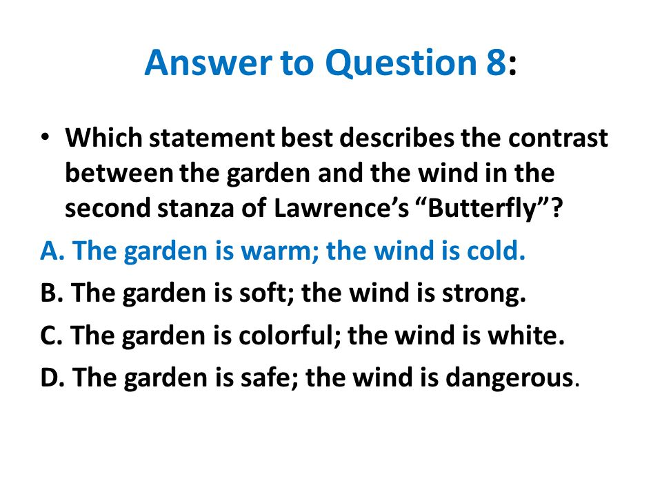 Answer to Question 8: Which statement best describes the contrast between the garden and the wind in the second stanza of Lawrence's Butterfly