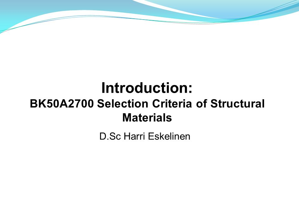 Introduction: BK50A2700 Selection Criteria of Structural Materials