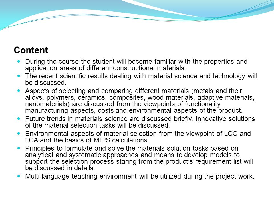 Content During the course the student will become familiar with the properties and application areas of different constructional materials.