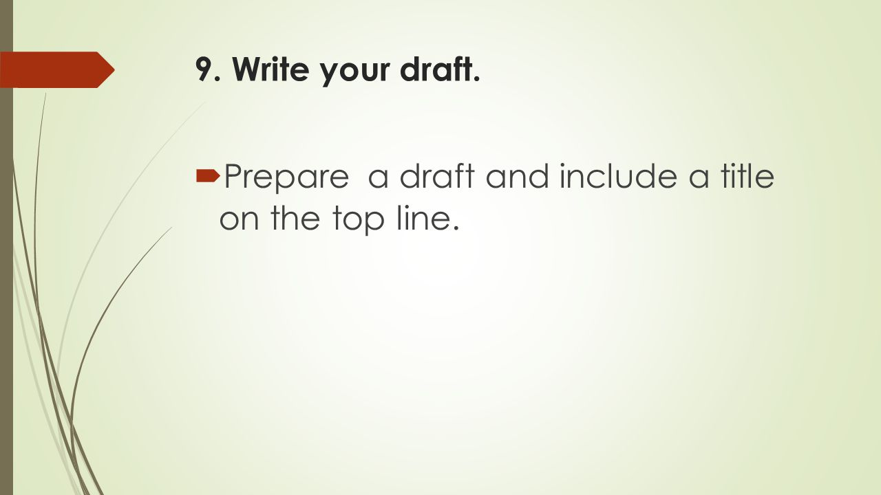 9. Write your draft. Prepare a draft and include a title on the top line.