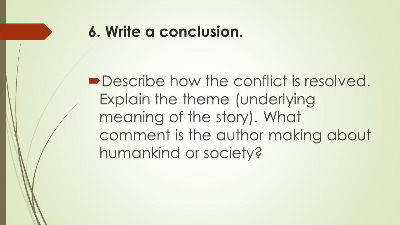 6. Write a conclusion.