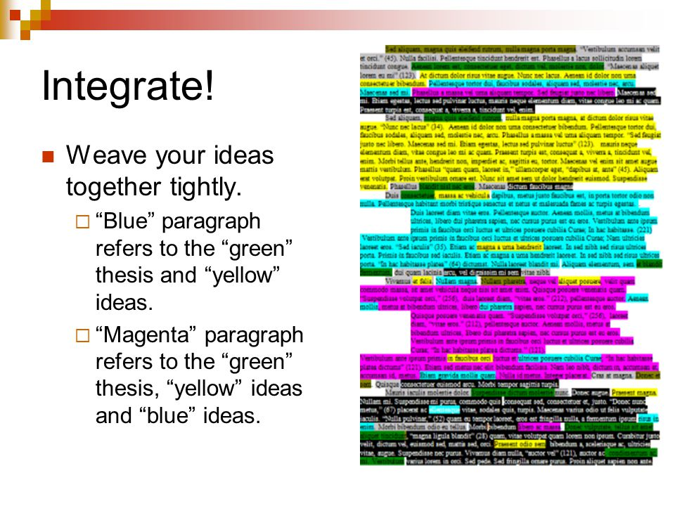 Integrate! Weave your ideas together tightly.
