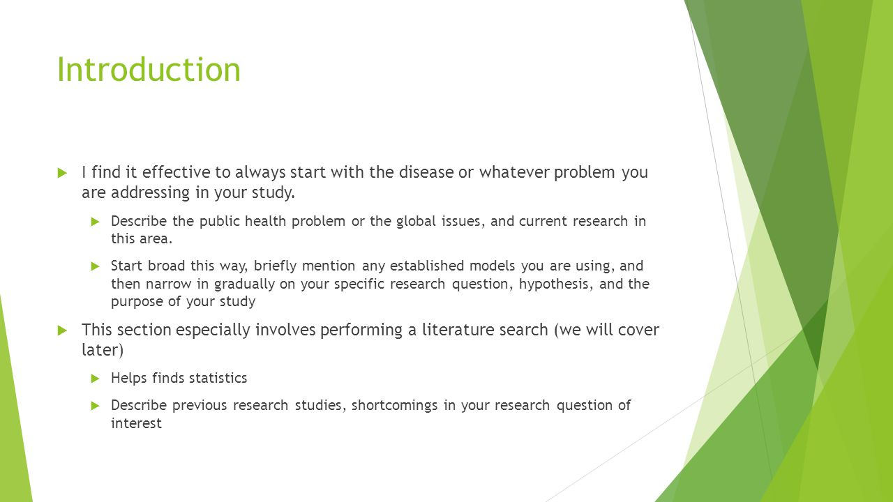 Introduction I find it effective to always start with the disease or whatever problem you are addressing in your study.
