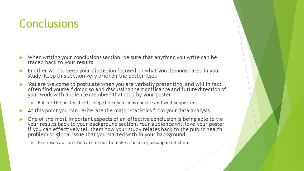 Conclusions When writing your conclusions section, be sure that anything you write can be traced back to your results.