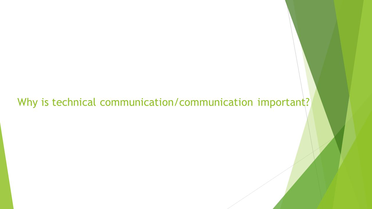 Why is technical communication/communication important