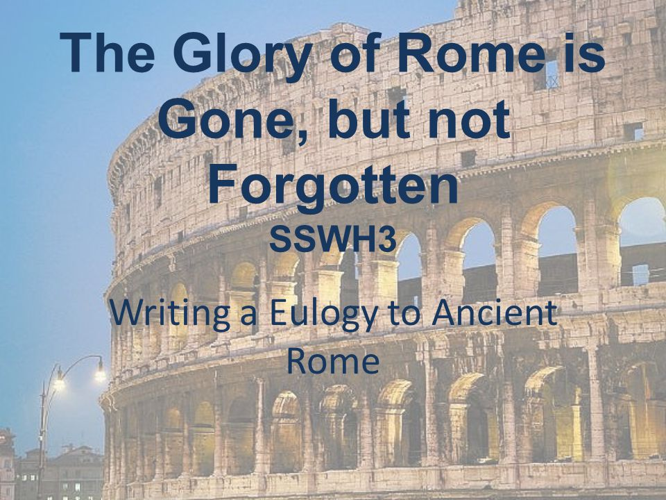 The Glory of Rome is Gone, but not Forgotten SSWH3