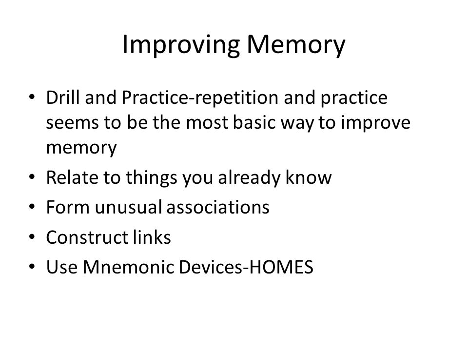 Improving Memory Drill and Practice-repetition and practice seems to be the most basic way to improve memory.