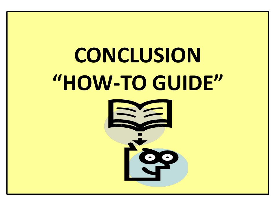 CONCLUSION HOW-TO GUIDE