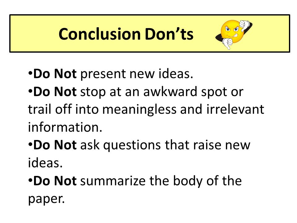 Conclusion Don'ts Do Not present new ideas.