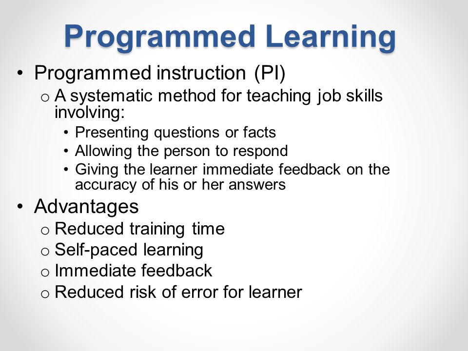 Programmed Learning Programmed instruction (PI) Advantages