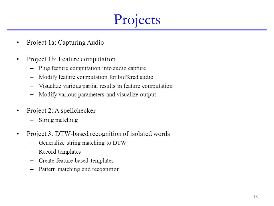 Projects Project 1a: Capturing Audio Project 1b: Feature computation