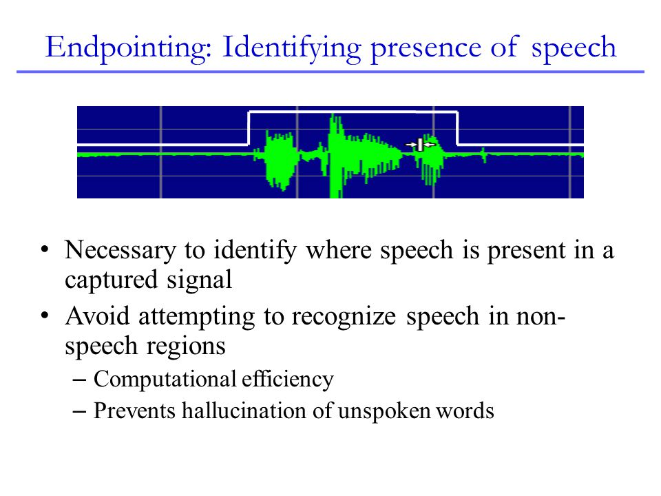 Endpointing: Identifying presence of speech