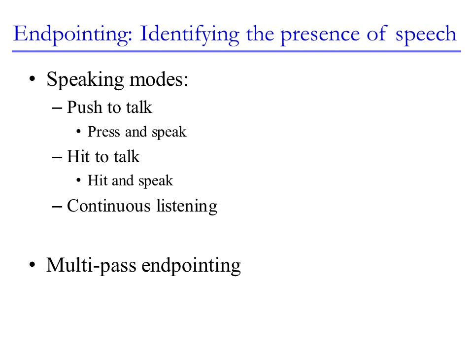 Endpointing: Identifying the presence of speech
