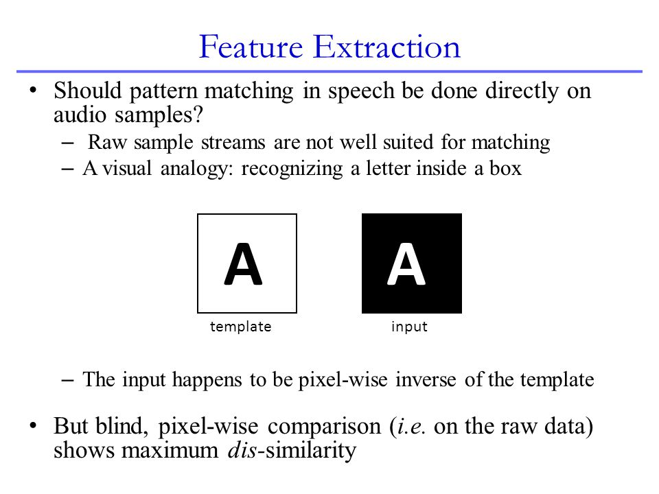 Feature Extraction Should pattern matching in speech be done directly on audio samples Raw sample streams are not well suited for matching.
