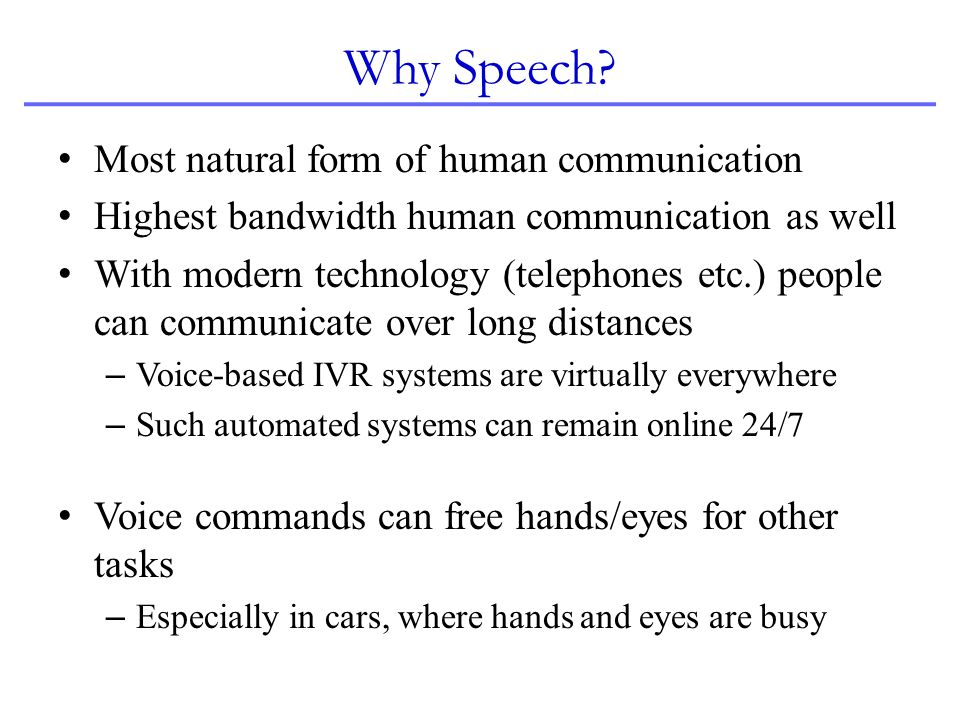 Why Speech Most natural form of human communication