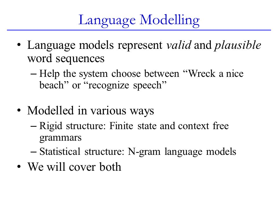 Language Modelling Language models represent valid and plausible word sequences.