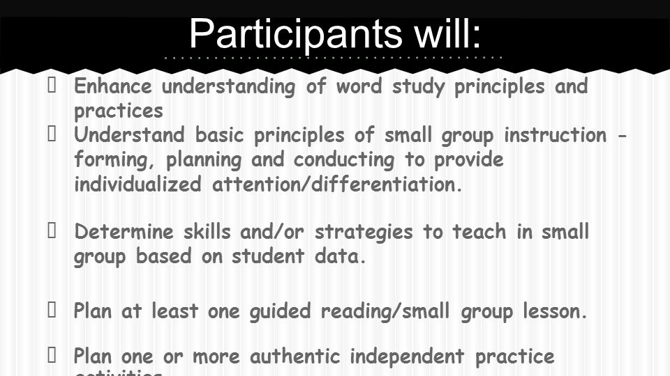 Participants will: Enhance understanding of word study principles and practices.