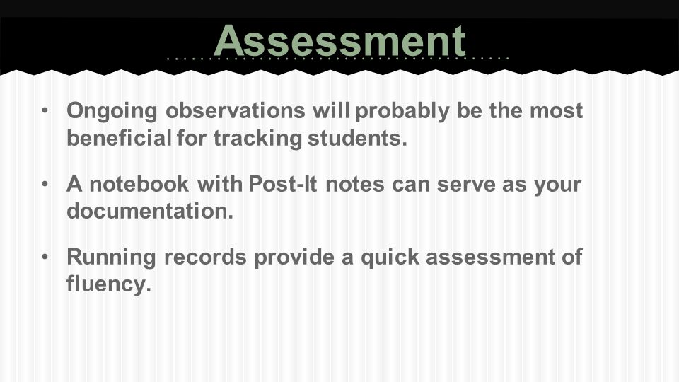 Assessment Ongoing observations will probably be the most beneficial for tracking students.