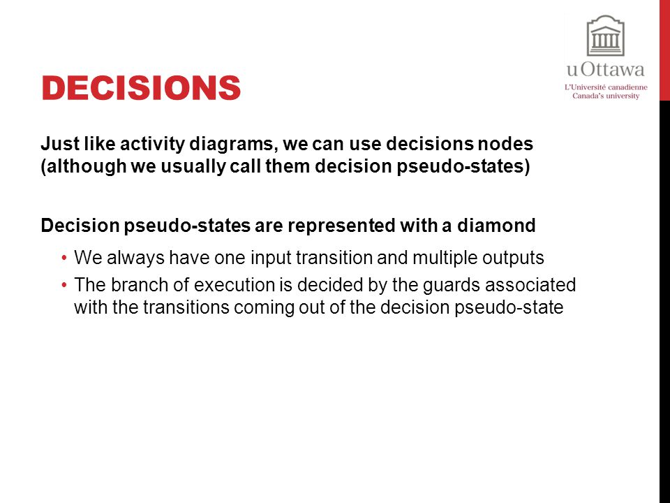 Decisions Just like activity diagrams, we can use decisions nodes (although we usually call them decision pseudo-states)