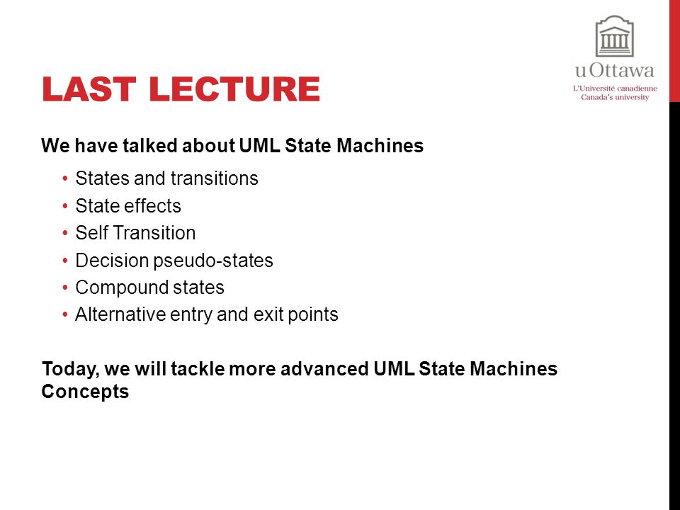 Last Lecture We have talked about UML State Machines