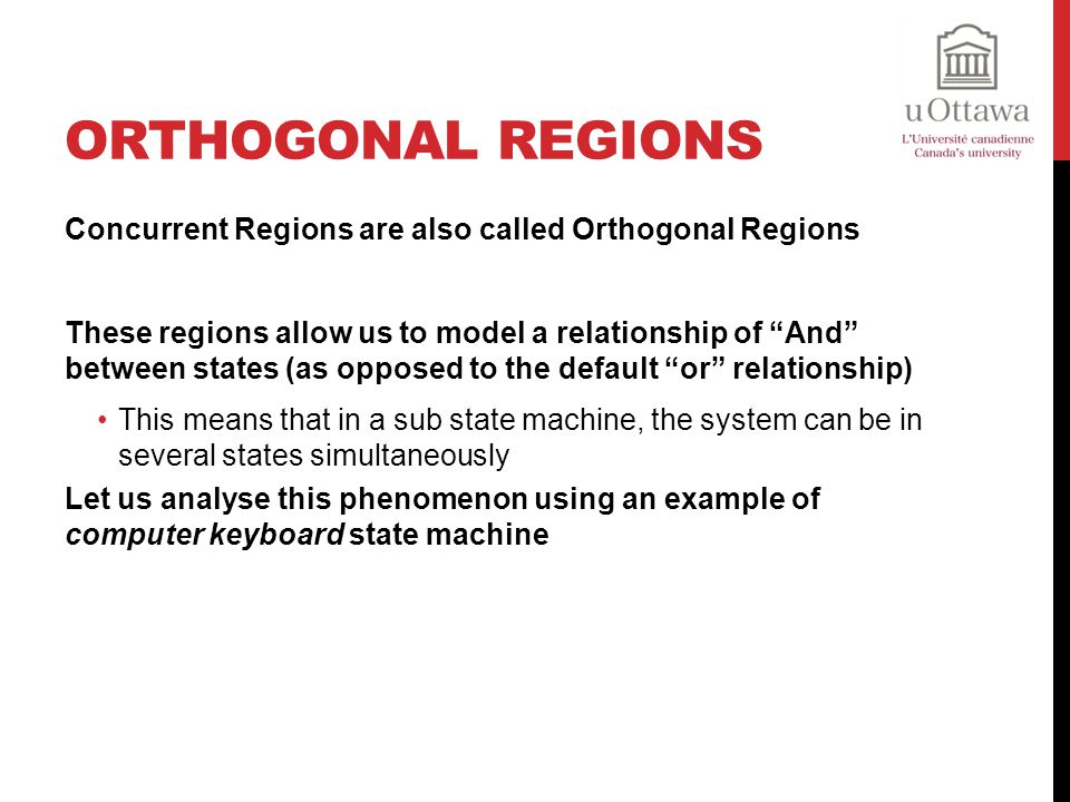 Orthogonal Regions Concurrent Regions are also called Orthogonal Regions.