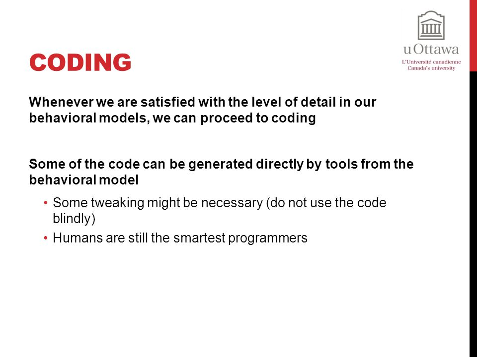Coding Whenever we are satisfied with the level of detail in our behavioral models, we can proceed to coding.
