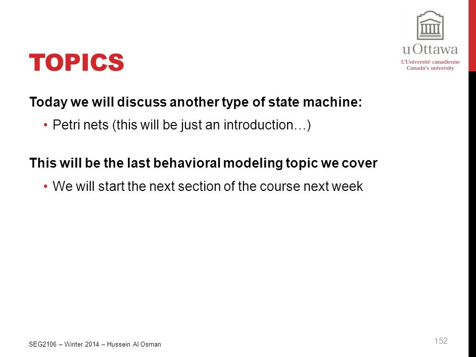 Topics Today we will discuss another type of state machine: