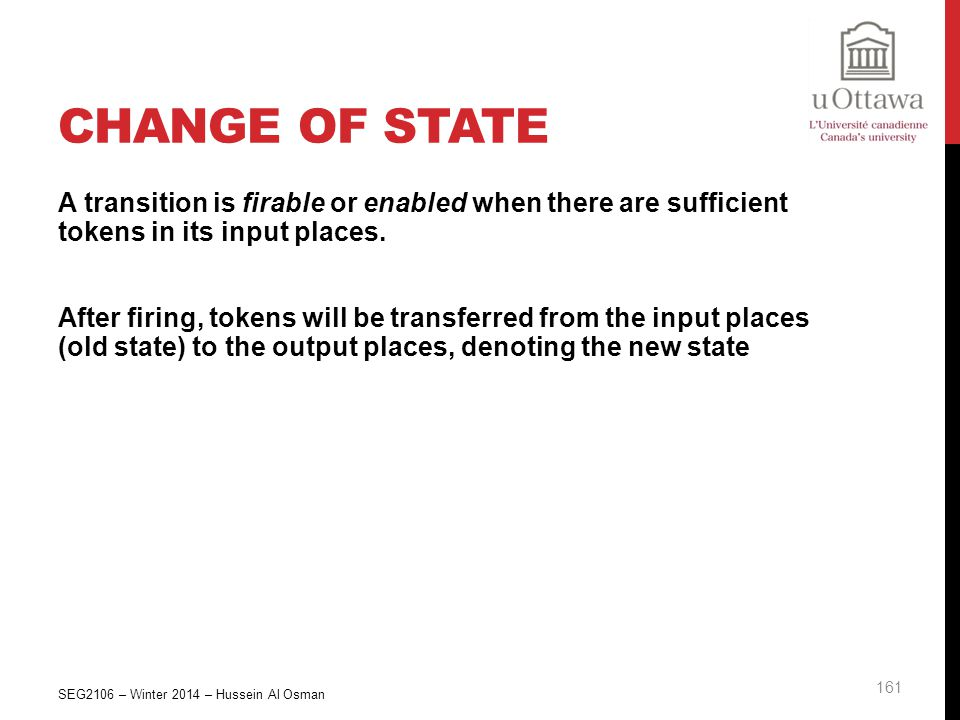 Change of State A transition is firable or enabled when there are sufficient tokens in its input places.